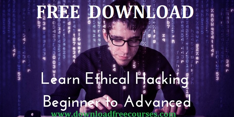 The Complete Ethical Hacking Course: Beginner to Advanced! Free Download